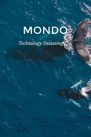 MONDO Technology Imitating Life