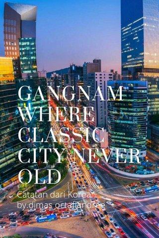 GANGNAM WHERE CLASSIC CITY NEVER OLD Catatan dari Korea by.dimas octafiandree