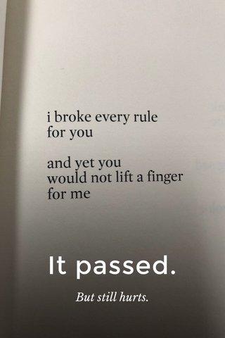 It passed. But still hurts.