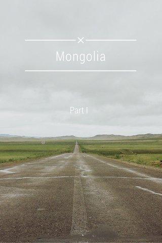 Mongolia Part I