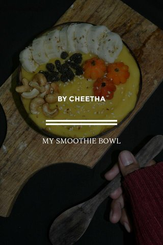 BY CHEETHA MY SMOOTHIE BOWL