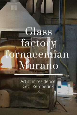 Glass factory fornacemian Murano Artist in residence Cecil Kemperink 3