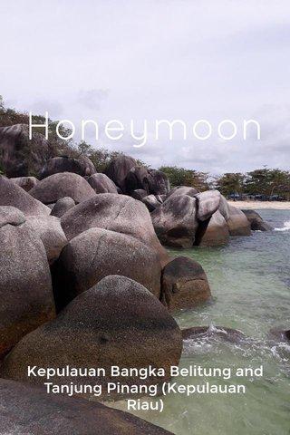 Honeymoon Kepulauan Bangka Belitung and Tanjung Pinang (Kepulauan Riau)