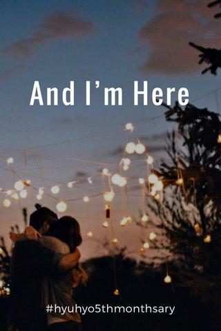 And I'm Here #hyuhyo5thmonthsary