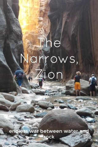 The Narrows, Zion endless war between water and rock