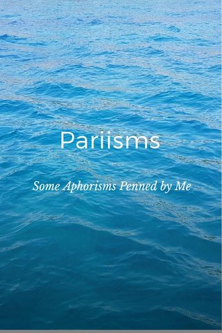 Pariisms Some Aphorisms Penned by Me