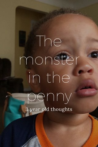 The monster in the penny 3 year old thoughts