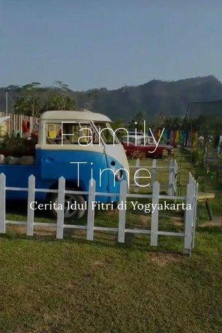 Family Time Cerita Idul Fitri di Yogyakarta