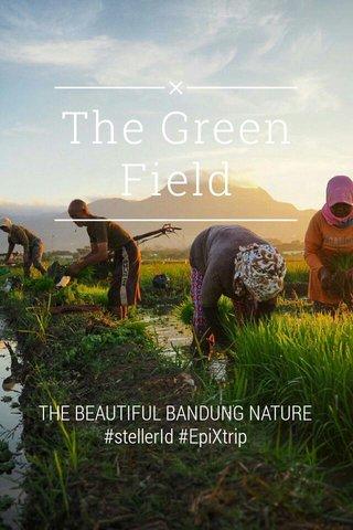 The Green Field THE BEAUTIFUL BANDUNG NATURE #stellerId #EpiXtrip
