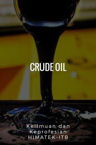 CRUDE OIL Keilmuan dan Keprofesian HIMATEK-ITB