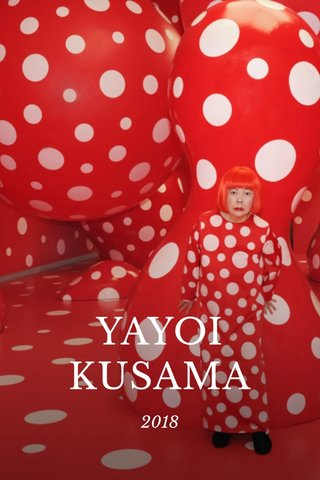 YAYOI KUSAMA 2018