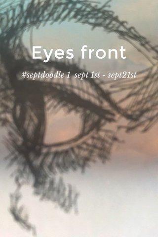 Eyes front #septdoodle 1 sept 1st - sept21st
