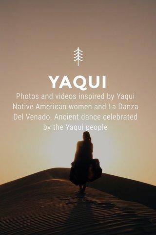 YAQUI Photos and videos inspired by Yaqui Native American women and La Danza Del Venado. Ancient dance celebrated by the Yaqui people