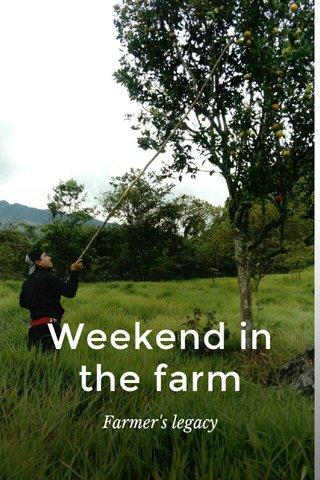 Weekend in the farm Farmer's legacy