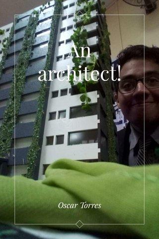 An architect! Oscar Torres