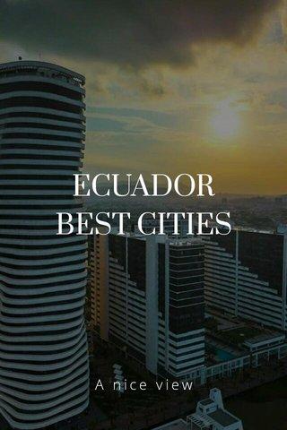 ECUADOR BEST CITIES A nice view
