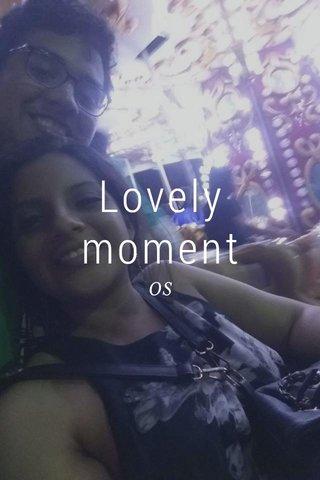 Lovely moment OS