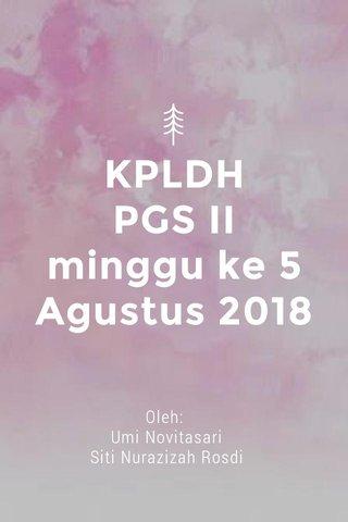 KPLDH PGS II minggu ke 5 Agustus 2018 Oleh: Umi Novitasari Siti Nurazizah Rosdi