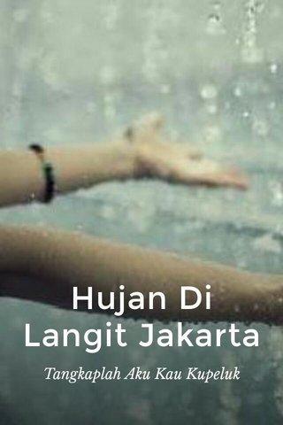 Hujan Di Langit Jakarta Tangkaplah Aku Kau Kupeluk