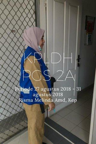 KPLDH PGS 2A Periode 27 agustus 2018 - 31 agustus 2018 Risma Melinda Amd, Kep