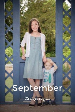 September 22 days to go...