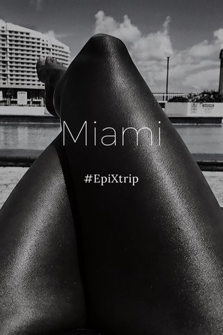 Miami #EpiXtrip