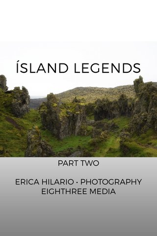 ÍSLAND LEGENDS PART TWO ERICA HILARIO • PHOTOGRAPHY EIGHTHREE MEDIA