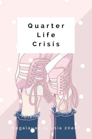 Quarter Life Crisis Kegalauan di usia 20an?