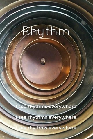 Rhythm I see rhythms everywhere I see rhythms everywhere I see rhythms everywhere