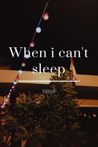 When i can't sleep tasya
