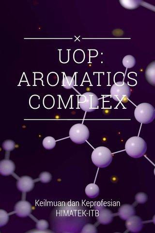 UOP: AROMATICS COMPLEX Keilmuan dan Keprofesian HIMATEK-ITB