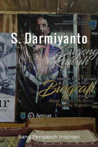 S. Darmiyanto Sang Pengayuh Inspirasi