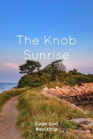 The Knob Sunrise Cape Cod #epiXtrip