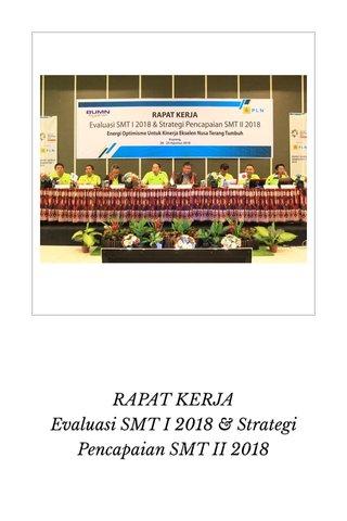 RAPAT KERJA Evaluasi SMT I 2018 & Strategi Pencapaian SMT II 2018
