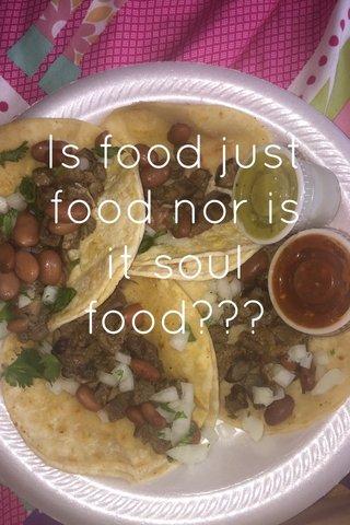 Is food just food nor is it soul food???