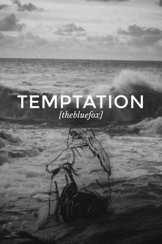TEMPTATION [thebluefox]