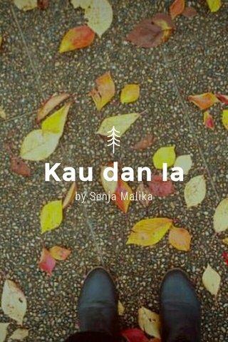 Kau dan Ia by Senja Malika