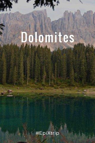Dolomites #EpiXtrip