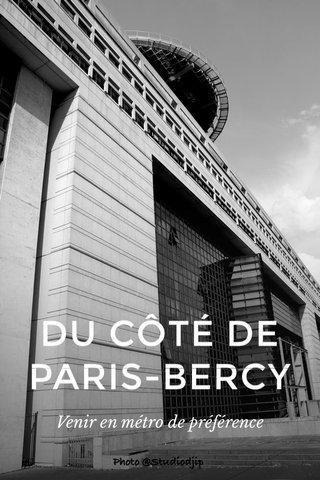 DU CÔTÉ DE PARIS-BERCY Venir en métro de préférence