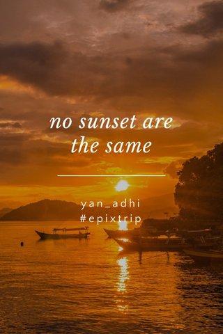no sunset are the same yan_adhi #epixtrip