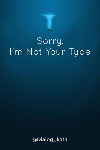 Sorry. I'm Not Your Type @Dialog_kata