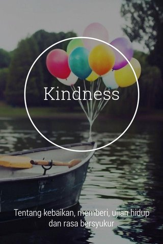 Kindness Tentang kebaikan, memberi, ujian hidup dan rasa bersyukur