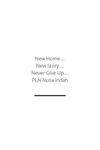 New Home.... New Story.... Never Give Up.... PLN Nusa Indah