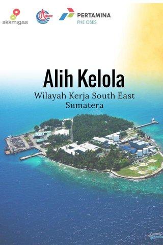 Alih Kelola Wilayah Kerja South East Sumatera