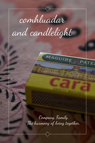 comhluadar and candlelight Company. Family. The harmony of being together.