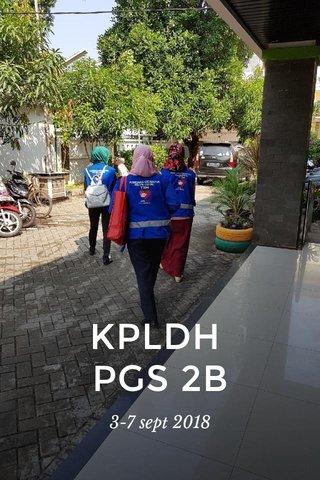 KPLDH PGS 2B 3-7 sept 2018