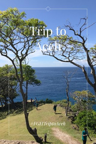 Trip to Aceh #FGHTriptoAceh