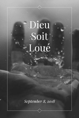 Dieu Soit Loué September 8, 2018
