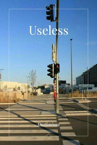 Useless Dwtknisaa