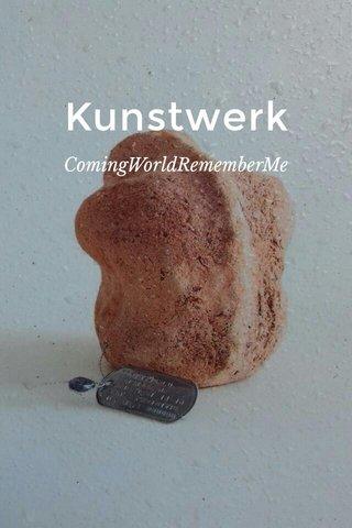 Kunstwerk ComingWorldRememberMe